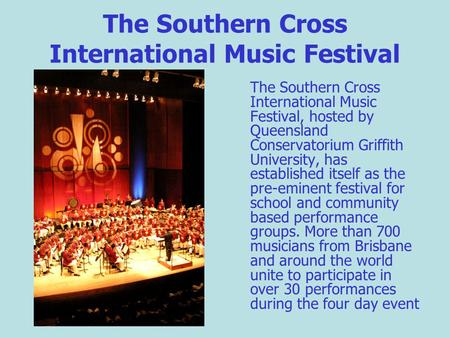 The Southern Cross International Music Festival The Southern Cross International Music Festival, hosted by Queensland Conservatorium Griffith University,