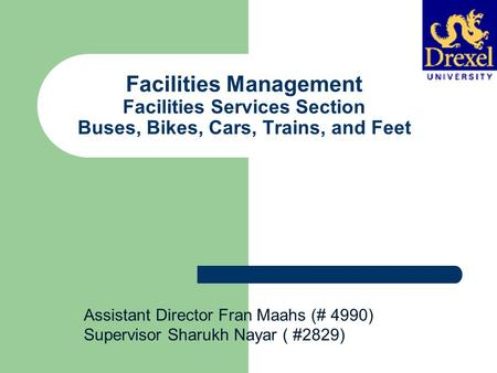 Facilities Management Facilities Services Section Buses, Bikes, Cars, Trains, and Feet Assistant Director Fran Maahs (# 4990) Supervisor Sharukh Nayar.