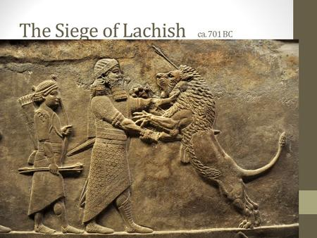 The Siege of Lachish ca. 701 BC. In the fourteenth year of King Hezekiah, Sennacherib king of Assyria came up against all the fortified cities of Judah.