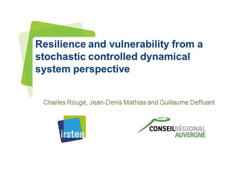 Www.irstea.fr Pour mieux affirmer ses missions, le Cemagref devient Irstea Resilience and vulnerability from a stochastic controlled dynamical system perspective.