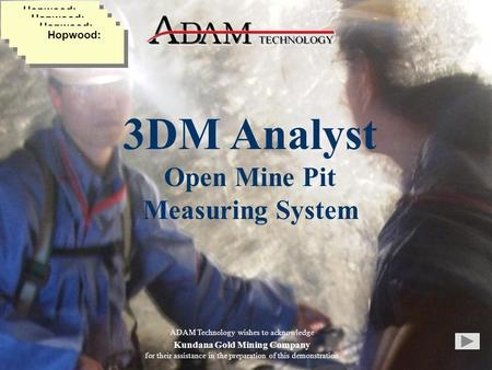 3DM Analyst Open Mine Pit Measuring System ADAM Technology wishes to acknowledge Kundana Gold Mining Company for their assistance in the preparation of.