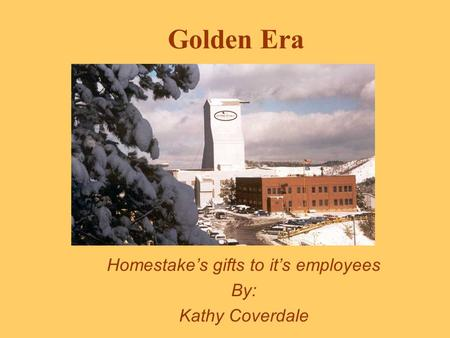 Golden Era Homestakes gifts to its employees By: Kathy Coverdale.