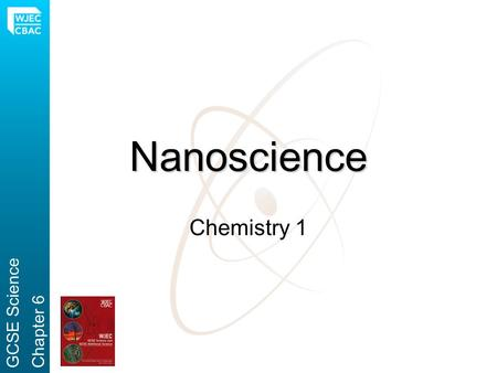 Nanoscience Chemistry 1 GCSE ScienceChapter 6. What is a nanoparticle? One million nanoparticles placed side by side would span 1mm. GCSE ScienceChapter.