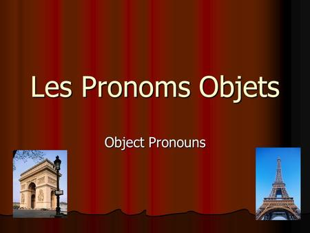 Les Pronoms Objets Object Pronouns. What is a pronoun? What is a pronoun? A Pronoun replaces a noun A Pronoun replaces a noun There are two types of object.