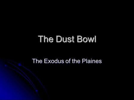 The Dust Bowl The Exodus of the Plaines. Farmers and their Boom time Farming profits were at an all time high in the 1920s Farming profits were at an.