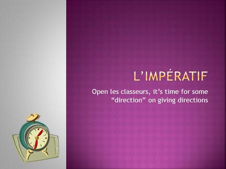 Open les classeurs, its time for some direction on giving directions.