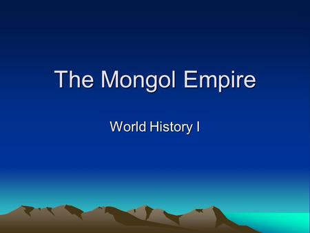 The Mongol Empire World History I.