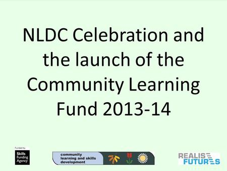 NLDC Celebration and the launch of the Community Learning Fund 2013-14.