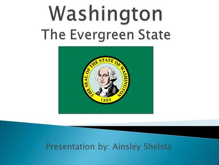Presentation by: Ainsley Shelsta. Washington became a state on November 11, 1889. Washingtons population is 6,971,406 which was recorded in the 2013 census.