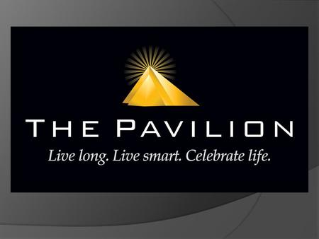 The Pavilion A next generation health club. The Pavilion is a unique, 21 st century branded lifestyle center which delivers the best that science and.