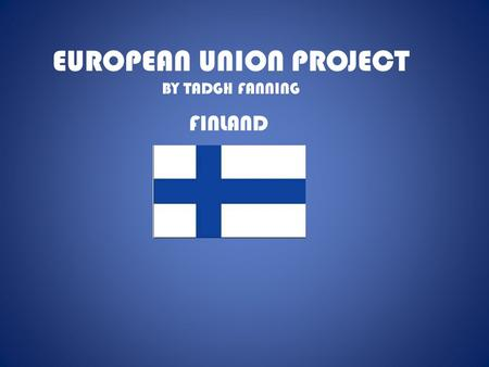 EUROPEAN UNION PROJECT BY TADGH FANNING FINLAND. MAP OF EUROPE SHOWING FINLAND.