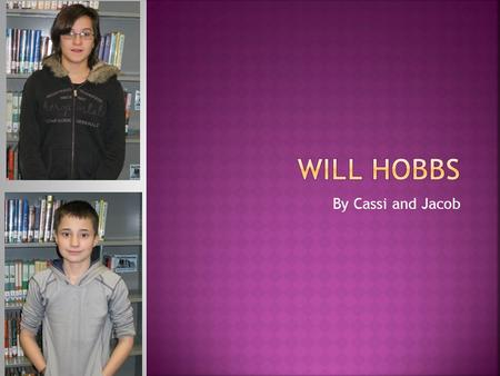 By Cassi and Jacob. My author is Will Hobbs. He was born on August 22,1947. He grew up in Pittsburgh,Pennsylvania, and Panama. He had four siblings three.