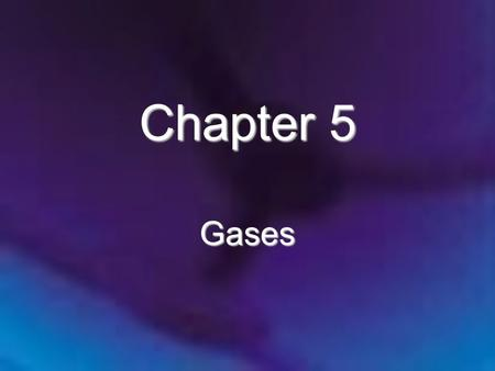 Chapter 5 Gases.