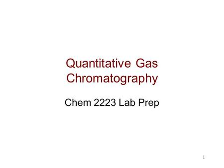 1 Quantitative Gas Chromatography Chem 2223 Lab Prep.