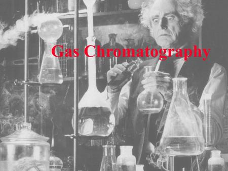 Gas Chromatography. Invention of Chromatography Mikhail Tswett Russian Botanist (1872-1919) Mikhail Tswett invented chromatography in 1901 during his.