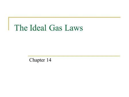The Ideal Gas Laws Chapter 14.