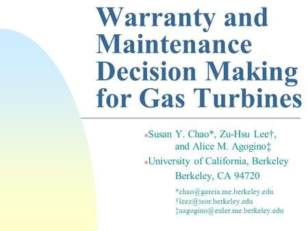 Warranty and Maintenance Decision Making for Gas Turbines Susan Y. Chao*, Zu-Hsu Lee, and Alice M. Agogino n University of California, Berkeley Berkeley,