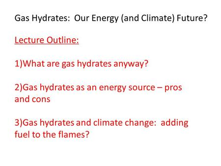 Gas Hydrates:  Our Energy (and Climate) Future?