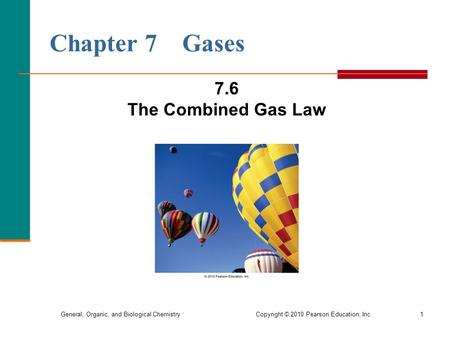 Chapter 7 Gases 7.6 The Combined Gas Law.