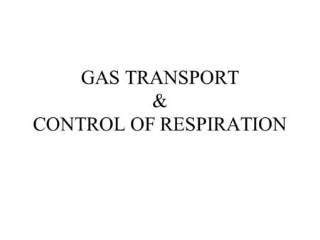 GAS TRANSPORT & CONTROL OF RESPIRATION