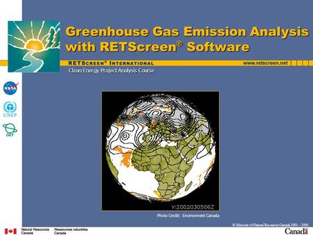 Clean Energy Project Analysis Course Greenhouse Gas Emission Analysis with RETScreen ® Software © Minister of Natural Resources Canada 2001 – 2004. Photo.