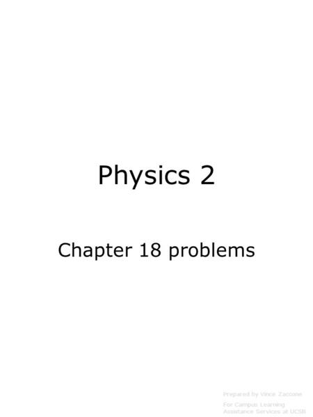 Physics 2 Chapter 18 problems Prepared by Vince Zaccone For Campus Learning Assistance Services at UCSB.