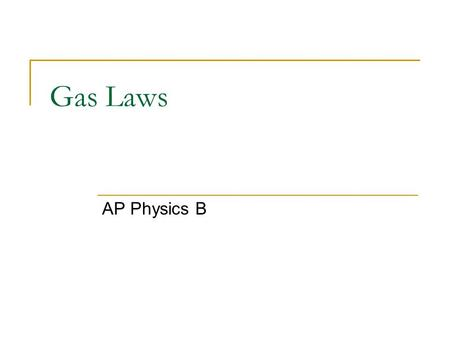 Gas Laws AP Physics B.