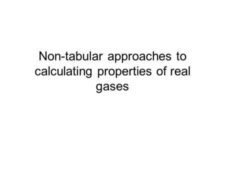 Non-tabular approaches to calculating properties of real gases.