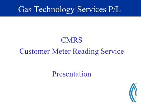 Gas Technology Services P/L CMRS Customer Meter Reading Service Presentation.