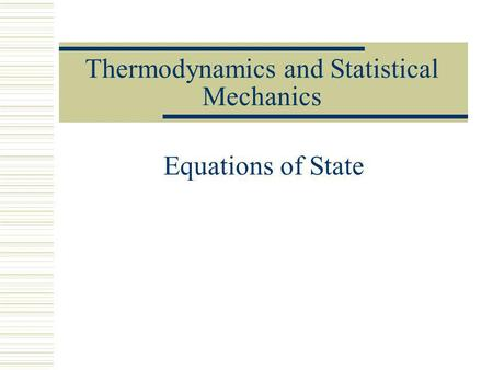 Thermodynamics and Statistical Mechanics Equations of State.