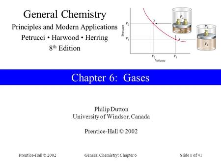 Prentice-Hall © 2002General Chemistry: Chapter 6Slide 1 of 41 Chapter 6: Gases Philip Dutton University of Windsor, Canada Prentice-Hall © 2002 General.