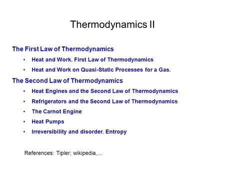 References: Tipler; wikipedia,… Thermodynamics II The First Law of Thermodynamics Heat and Work. First Law of Thermodynamics Heat and Work on Quasi-Static.