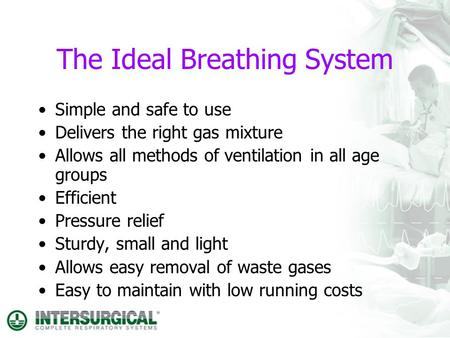 The Ideal Breathing System Simple and safe to use Delivers the right gas mixture Allows all methods of ventilation in all age groups Efficient Pressure.