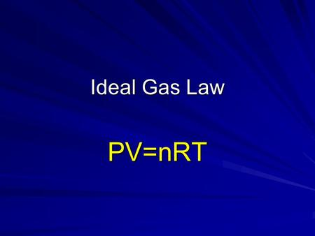 Ideal Gas Law PV=nRT Remember… Boyles Law Charles Law: Combined Gas Law: (Units MUST Match Temp in Kelvin!!!)