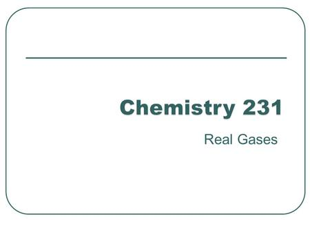 Real Gases. The ideal gas equation of state is not sufficient to describe the P,V, and T behaviour of most real gases. Most real gases depart from ideal.