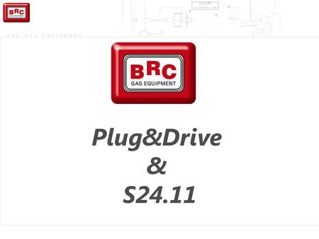 BRC GAS EQUIPMENT Plug&Drive & S24.11. Petrol ECU Petrol injectors signal Engine Serial Type Injection Lambda Oxygen Sensor Petrol Mode:Closed-Loop Condition.