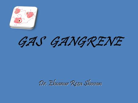 GAS GANGRENE Dr. Ehsanur Reza Shovan. It is a rapidly progressive, potentially fatal condition characterized by widespread necrosis of the muscles and.