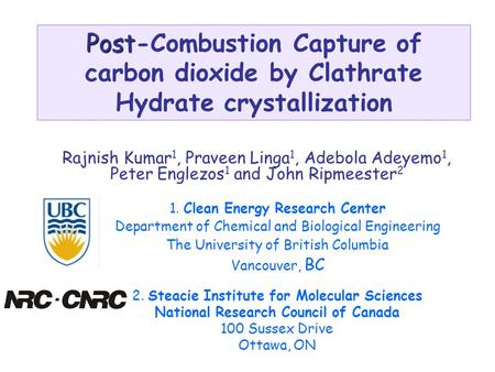 Post Post-Combustion Capture of carbon dioxide by Clathrate Hydrate crystallization Rajnish Kumar 1, Praveen Linga 1, Adebola Adeyemo 1, Peter Englezos.