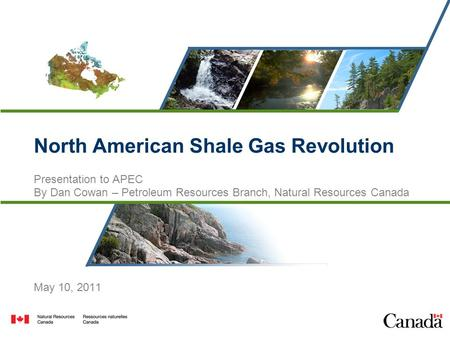 Canadas Natural Resources – Now and for the Future 1 North American Shale Gas Revolution Presentation to APEC By Dan Cowan – Petroleum Resources Branch,