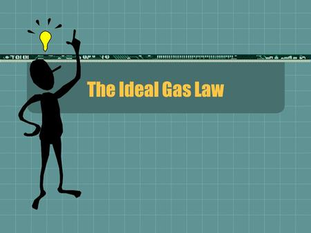 The Ideal Gas Law. What is an Ideal Gas? A gas that behaves according to the Kinetic Molecular Theory. It obeys all the postulates of KMT.