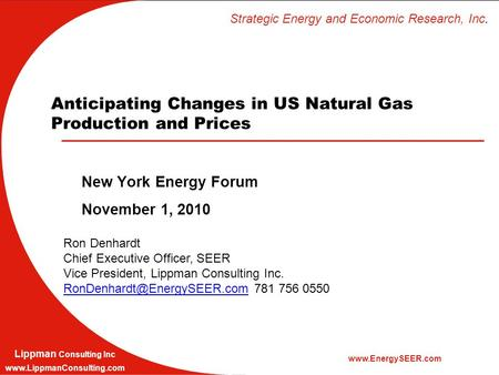Strategic Energy and Economic Research, Inc. www.EnergySEER.com Lippman Consulting Inc www.LippmanConsulting.com Anticipating Changes in US Natural Gas.