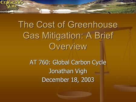The Cost of Greenhouse Gas Mitigation: A Brief Overview AT 760: Global Carbon Cycle Jonathan Vigh December 18, 2003.