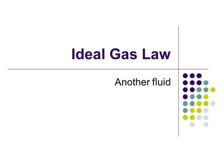 Ideal Gas Law Another fluid. Chemistry is all about… MOLES! MOLES! MOLES! (Nice job – class dismissed.)
