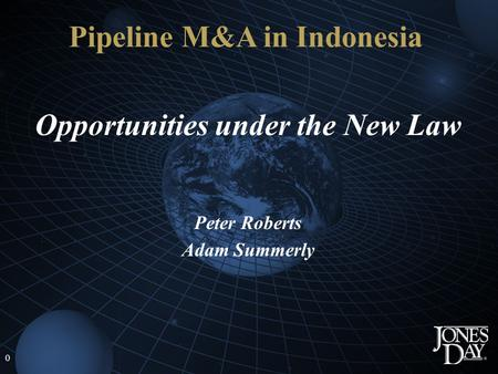 0 Opportunities under the New Law Peter Roberts Adam Summerly Pipeline M&A in Indonesia.