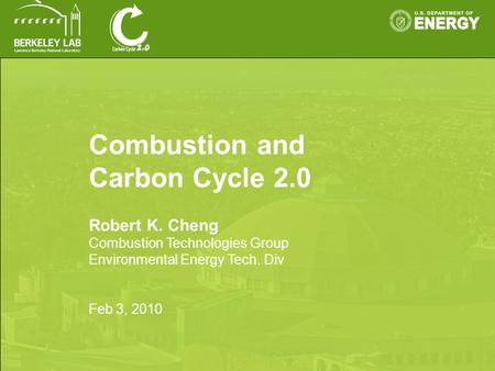 Combustion and Carbon Cycle 2.0 Robert K. Cheng Combustion Technologies Group Environmental Energy Tech. Div Feb 3, 2010.