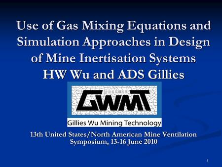 1 Use of Gas Mixing Equations and Simulation Approaches in Design of Mine Inertisation Systems HW Wu and ADS Gillies 13th United States/North American.