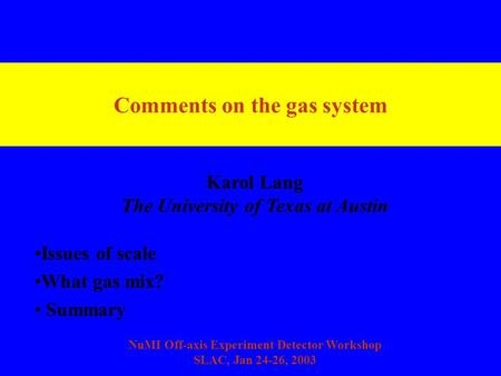 Comments on the gas system Issues of scale What gas mix? Summary Karol Lang The University of Texas at Austin NuMI Off-axis Experiment Detector Workshop.