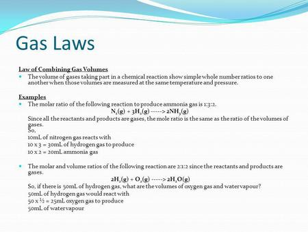 Gas Laws Law of Combining Gas Volumes The volume of gases taking part in a chemical reaction show simple whole number ratios to one another when those.