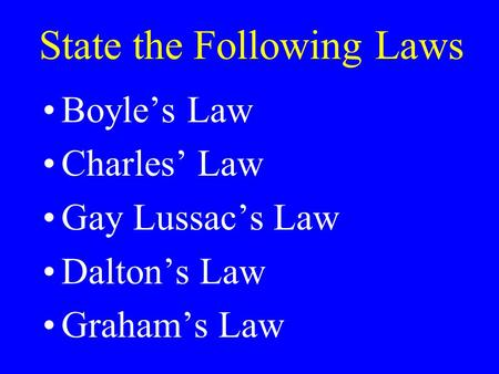 State the Following Laws Boyles Law Charles Law Gay Lussacs Law Daltons Law Grahams Law.