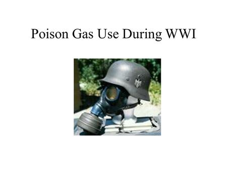 Poison Gas Use During WWI. Types of Poison Gas Tearing Agent ( lachrymatory) France used it first in 1914 Causes temporary blindness Inflames the nose.